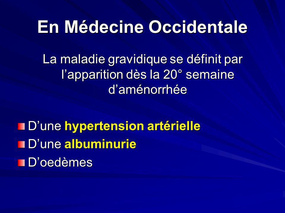 En Médecine Occidentale La maladie gravidique se définit par l'apparition dès la 20° semaine d'aménorrhée D'une hypertension artérielle D'une albuminu