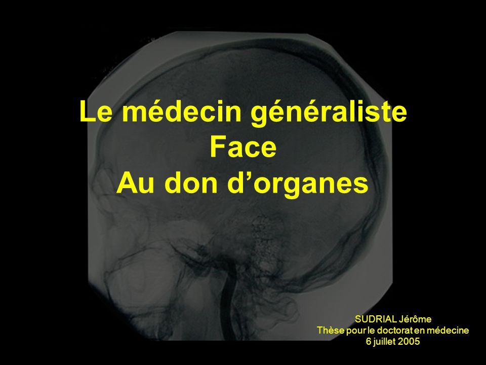 Le médecin généraliste Face Au don d'organes SUDRIAL Jérôme Thèse pour le doctorat en médecine 6 juillet 2005