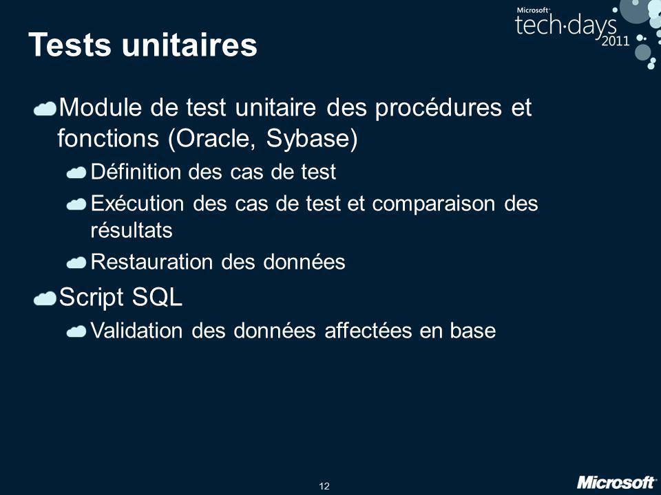 12 Tests unitaires Module de test unitaire des procédures et fonctions (Oracle, Sybase) Définition des cas de test Exécution des cas de test et compar