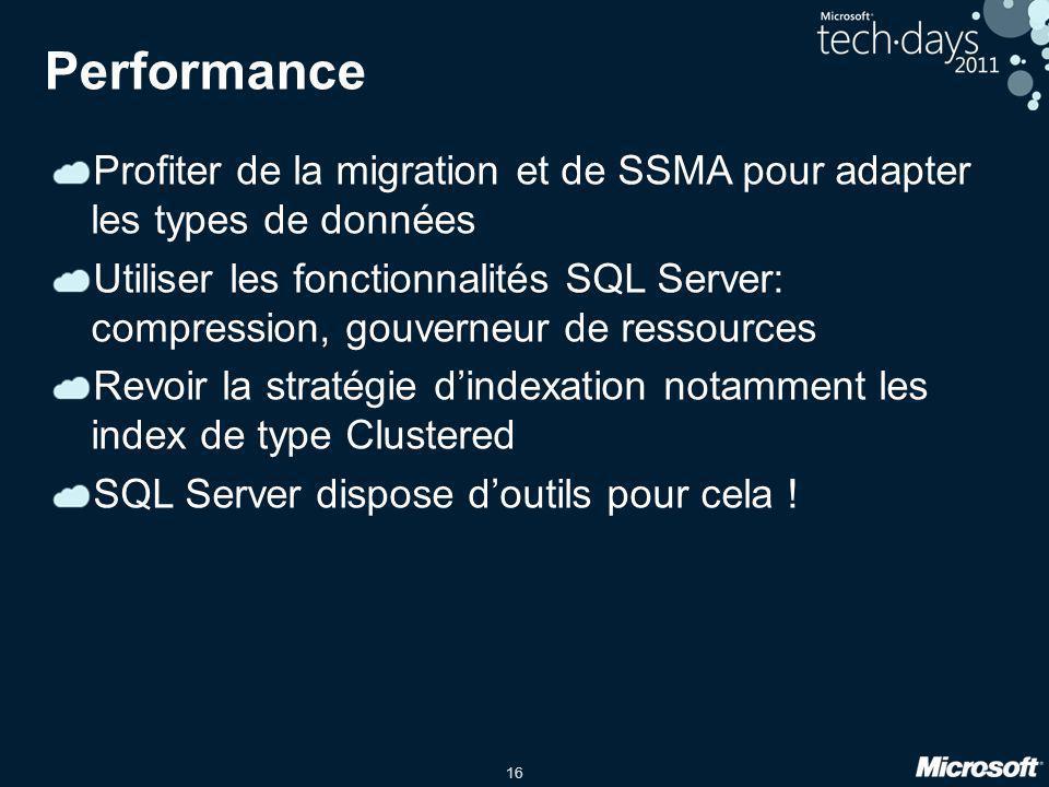 16 Performance Profiter de la migration et de SSMA pour adapter les types de données Utiliser les fonctionnalités SQL Server: compression, gouverneur