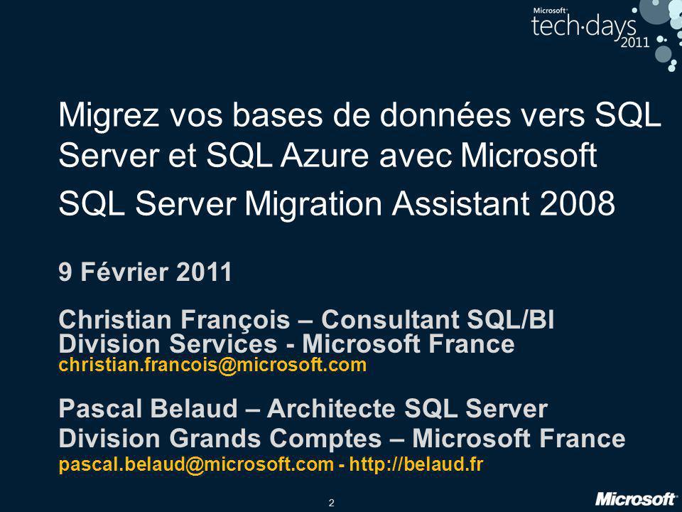 2 Migrez vos bases de données vers SQL Server et SQL Azure avec Microsoft SQL Server Migration Assistant 2008 9 Février 2011 Christian François – Cons