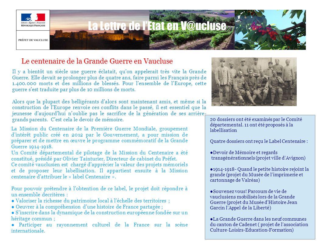 La Lettre de l'Etat en V@ucluse Le centenaire de la Grande Guerre en Vaucluse Il y a bientôt un siècle une guerre éclatait, qu'on appelerait très vite