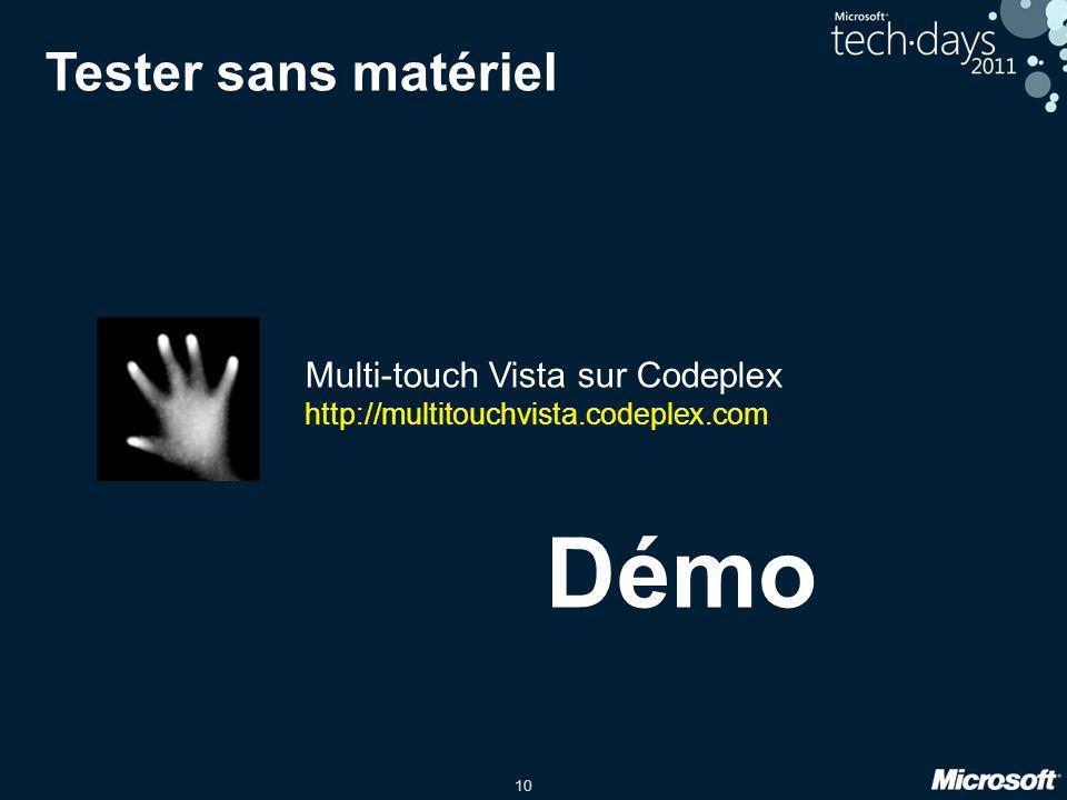 10 Tester sans matériel Multi-touch Vista sur Codeplex http://multitouchvista.codeplex.com Démo