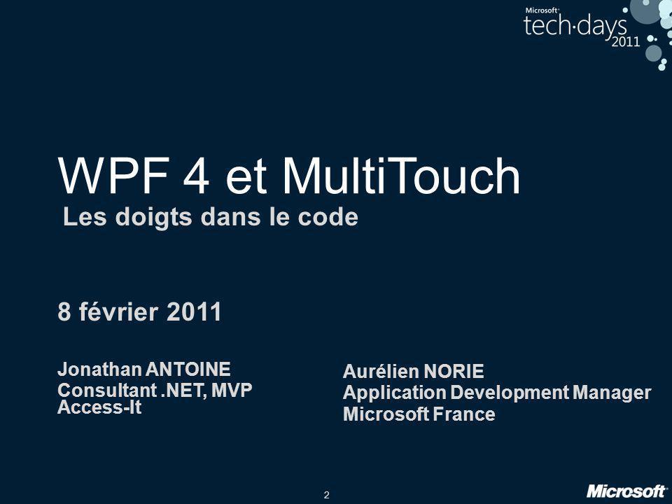 2 WPF 4 et MultiTouch Les doigts dans le code 8 février 2011 Jonathan ANTOINE Consultant.NET, MVP Access-It Aurélien NORIE Application Development Man