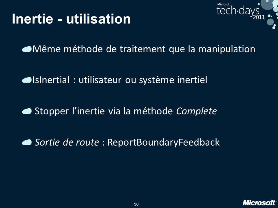 30 Inertie - utilisation Même méthode de traitement que la manipulation IsInertial : utilisateur ou système inertiel Stopper l'inertie via la méthode