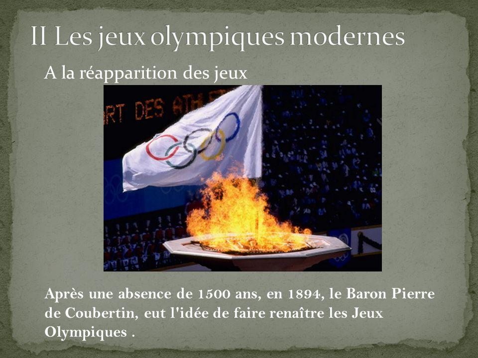 A la réapparition des jeux Après une absence de 1500 ans, en 1894, le Baron Pierre de Coubertin, eut l'idée de faire renaître les Jeux Olympiques.