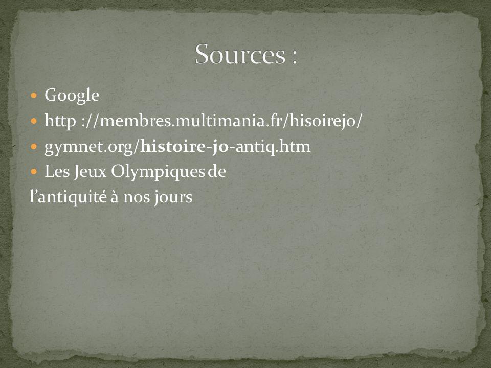  Google  http ://membres.multimania.fr/hisoirejo/  gymnet.org/histoire-jo-antiq.htm  Les Jeux Olympiques de l'antiquité à nos jours