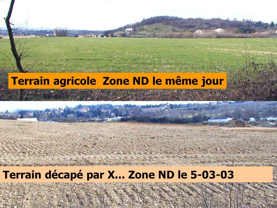 Terrain décapé par X... Zone ND le 5-03-03 Terrain agricole Zone ND le même jour