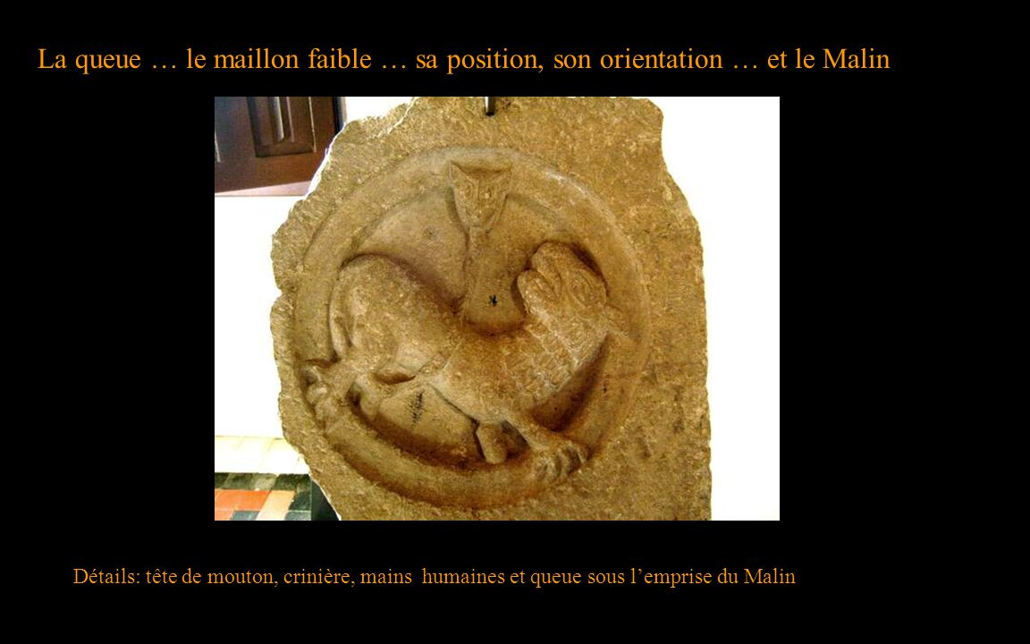 La queue … le maillon faible … sa position, son orientation … et le Malin Détails: tête de mouton, crinière, mains humaines et queue sous l'emprise du