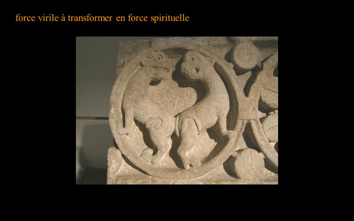 force virile à transformer en force spirituelle