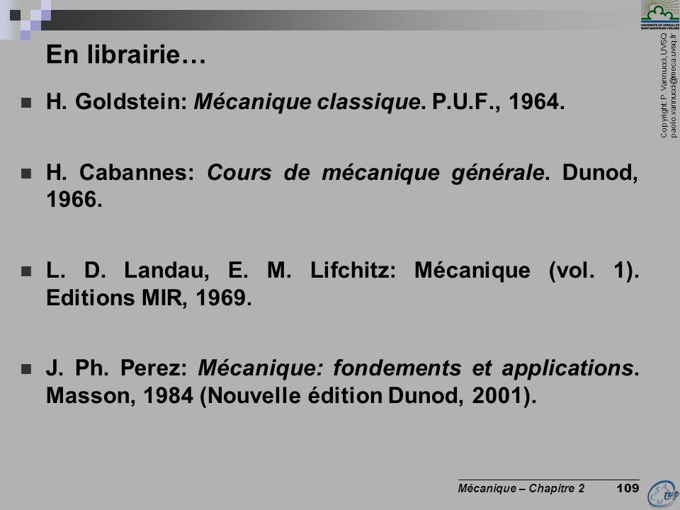 Copyright: P. Vannucci, UVSQ paolo.vannucci@meca.uvsq.fr ________________________________ Mécanique – Chapitre 2 109 En librairie…  H. Goldstein: Méc