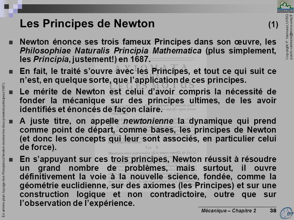 Copyright: P. Vannucci, UVSQ paolo.vannucci@meca.uvsq.fr ________________________________ Mécanique – Chapitre 2 38  Newton énonce ses trois fameux P