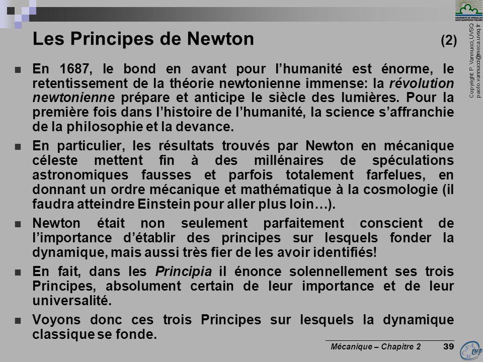 Copyright: P. Vannucci, UVSQ paolo.vannucci@meca.uvsq.fr ________________________________ Mécanique – Chapitre 2 39 Les Principes de Newton (2)  En 1