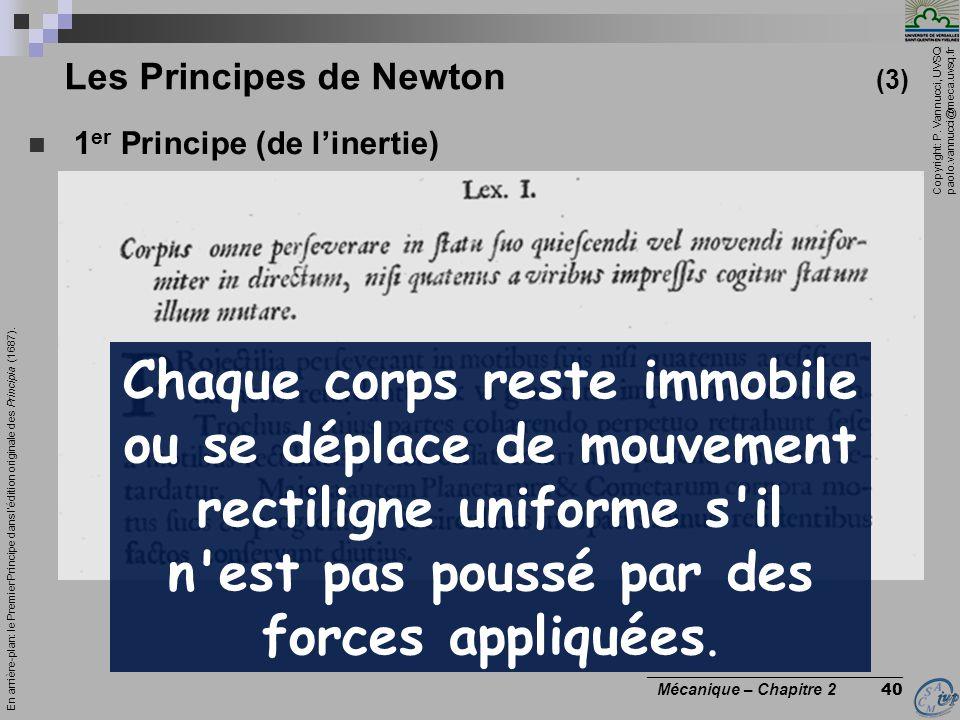 Copyright: P. Vannucci, UVSQ paolo.vannucci@meca.uvsq.fr ________________________________ Mécanique – Chapitre 2 40 Les Principes de Newton (3)  1 er