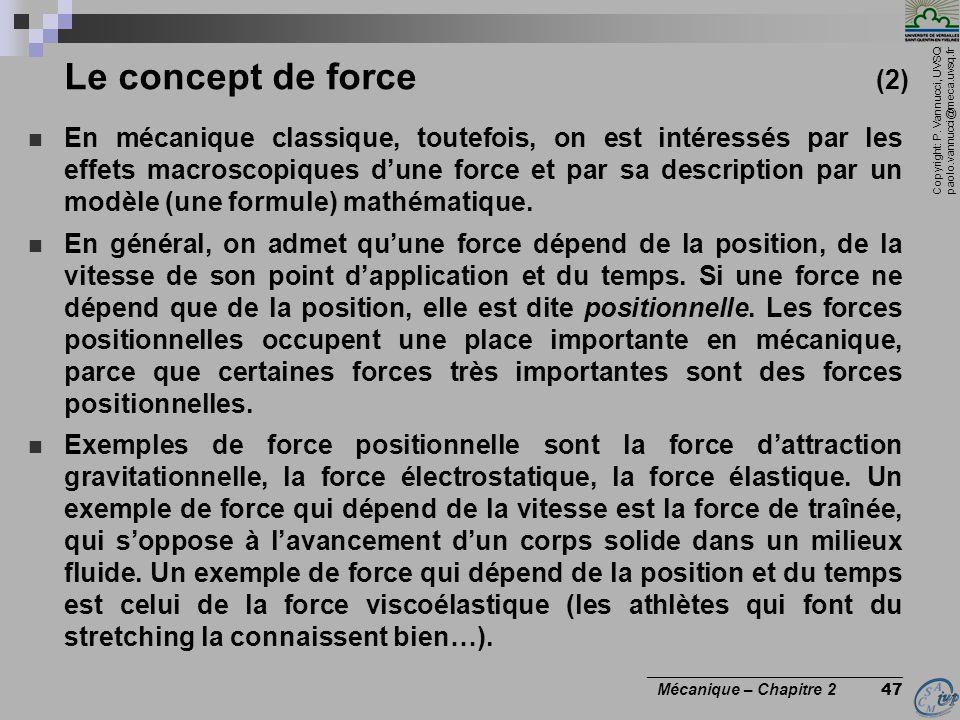 Copyright: P. Vannucci, UVSQ paolo.vannucci@meca.uvsq.fr ________________________________ Mécanique – Chapitre 2 47 Le concept de force (2)  En mécan