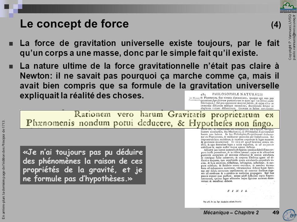 Copyright: P. Vannucci, UVSQ paolo.vannucci@meca.uvsq.fr ________________________________ Mécanique – Chapitre 2 49 Le concept de force (4)  La force