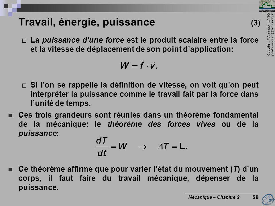 Copyright: P. Vannucci, UVSQ paolo.vannucci@meca.uvsq.fr ________________________________ Mécanique – Chapitre 2 58 Travail, énergie, puissance (3) 