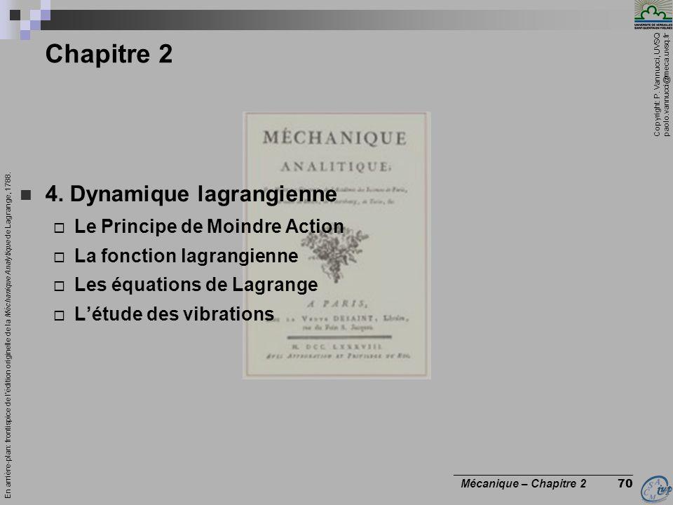 Copyright: P. Vannucci, UVSQ paolo.vannucci@meca.uvsq.fr ________________________________ Mécanique – Chapitre 2 70 Chapitre 2  4. Dynamique lagrangi