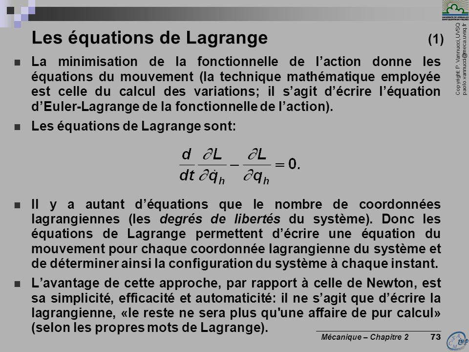 Copyright: P. Vannucci, UVSQ paolo.vannucci@meca.uvsq.fr ________________________________ Mécanique – Chapitre 2 73 Les équations de Lagrange (1)  La