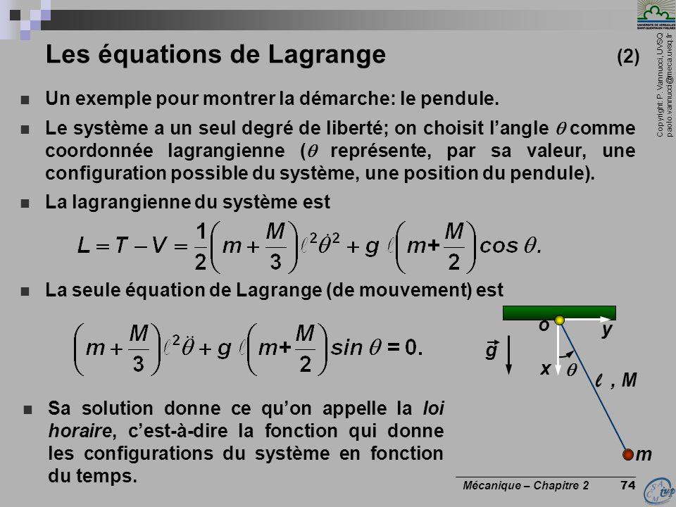 Copyright: P. Vannucci, UVSQ paolo.vannucci@meca.uvsq.fr ________________________________ Mécanique – Chapitre 2 74 Les équations de Lagrange (2)  Un