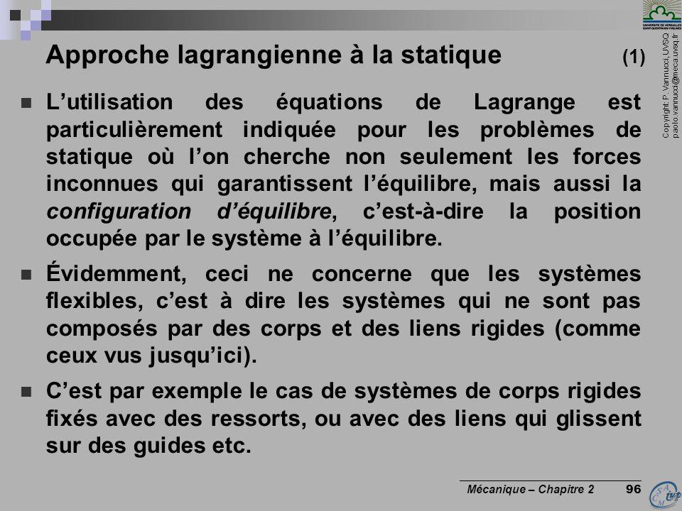 Copyright: P. Vannucci, UVSQ paolo.vannucci@meca.uvsq.fr ________________________________ Mécanique – Chapitre 2 96 Approche lagrangienne à la statiqu