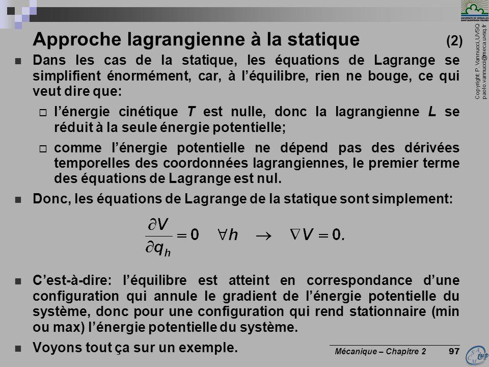 Copyright: P. Vannucci, UVSQ paolo.vannucci@meca.uvsq.fr ________________________________ Mécanique – Chapitre 2 97 Approche lagrangienne à la statiqu