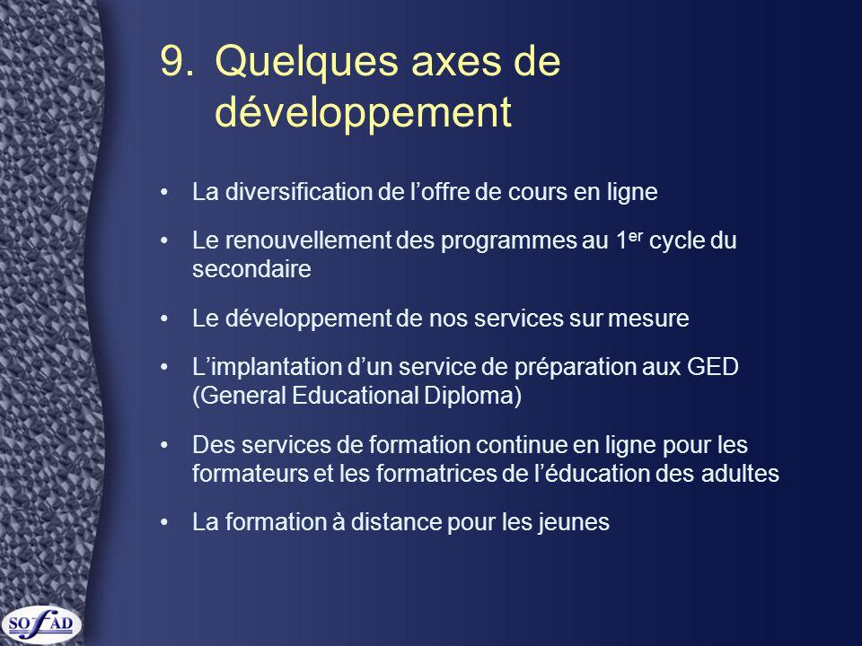 9.Quelques axes de développement •La diversification de l'offre de cours en ligne •Le renouvellement des programmes au 1 er cycle du secondaire •Le dé