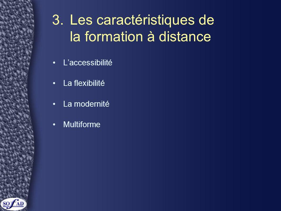 3.Les caractéristiques de la formation à distance •L'accessibilité •La flexibilité •La modernité •Multiforme