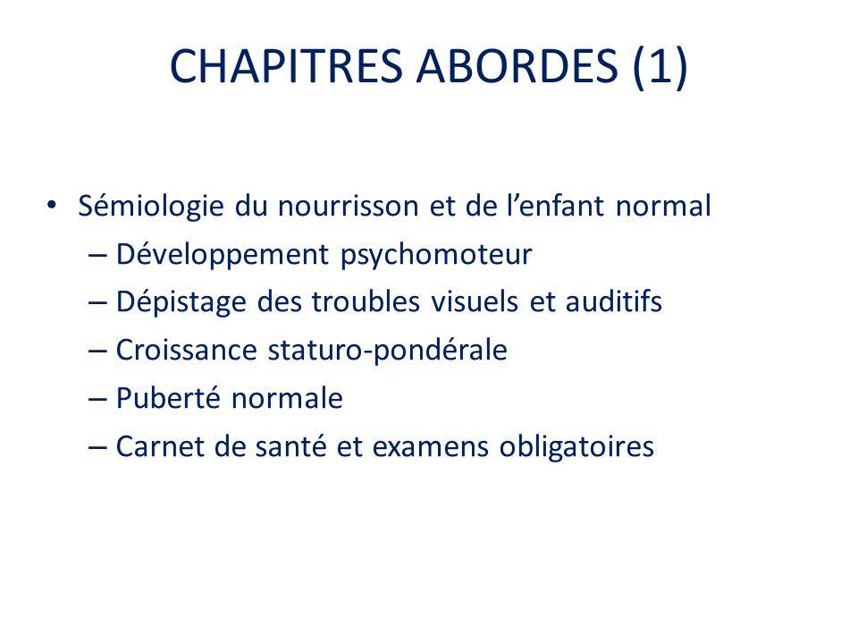 CHAPITRES ABORDES (1) • Sémiologie du nourrisson et de l'enfant normal – Développement psychomoteur – Dépistage des troubles visuels et auditifs – Cro
