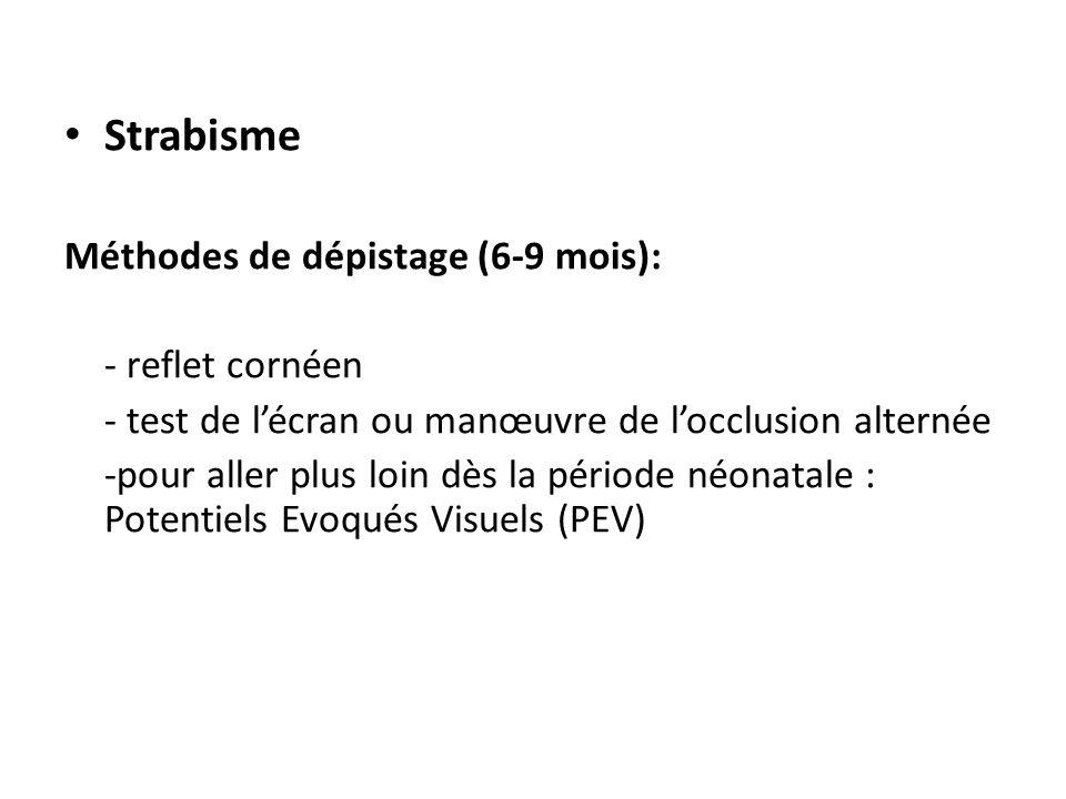 • Strabisme Méthodes de dépistage (6-9 mois): - reflet cornéen - test de l'écran ou manœuvre de l'occlusion alternée -pour aller plus loin dès la péri