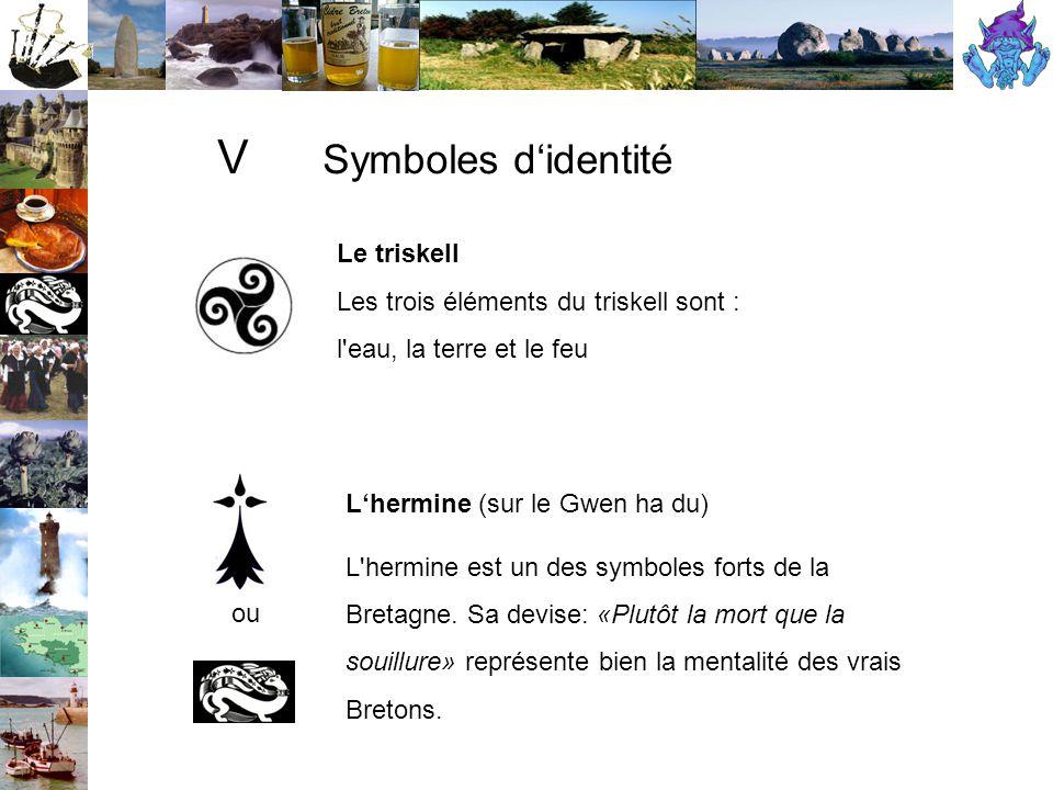 V Symboles d'identité Le triskell Les trois éléments du triskell sont : l eau, la terre et le feu L'hermine (sur le Gwen ha du) L hermine est un des symboles forts de la Bretagne.