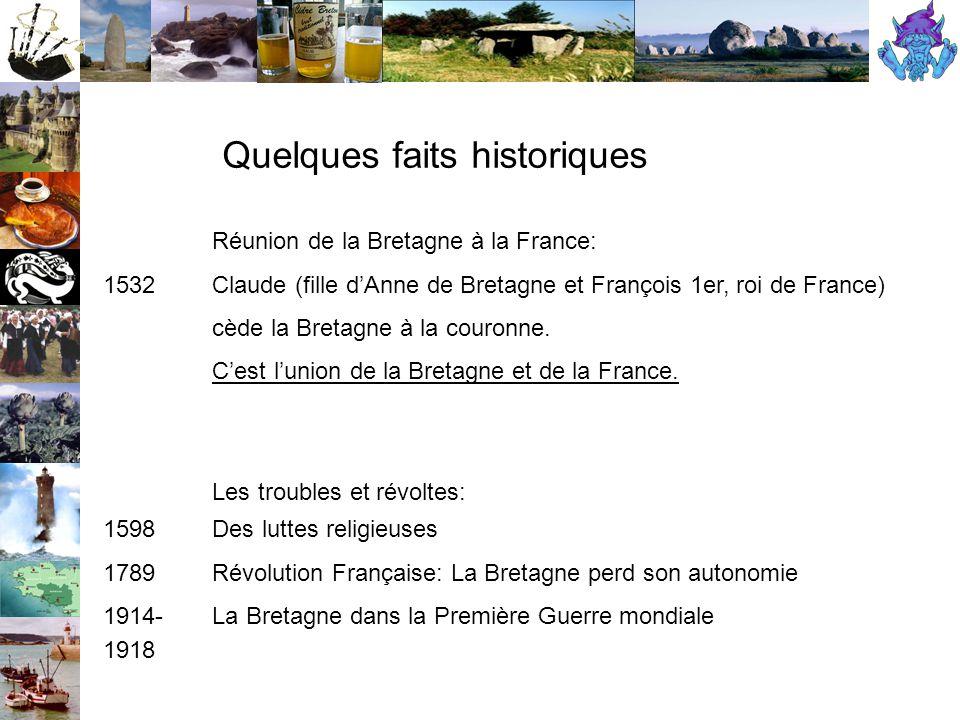 Réunion de la Bretagne à la France: 1532 Claude (fille d'Anne de Bretagne et François 1er, roi de France) cède la Bretagne à la couronne.