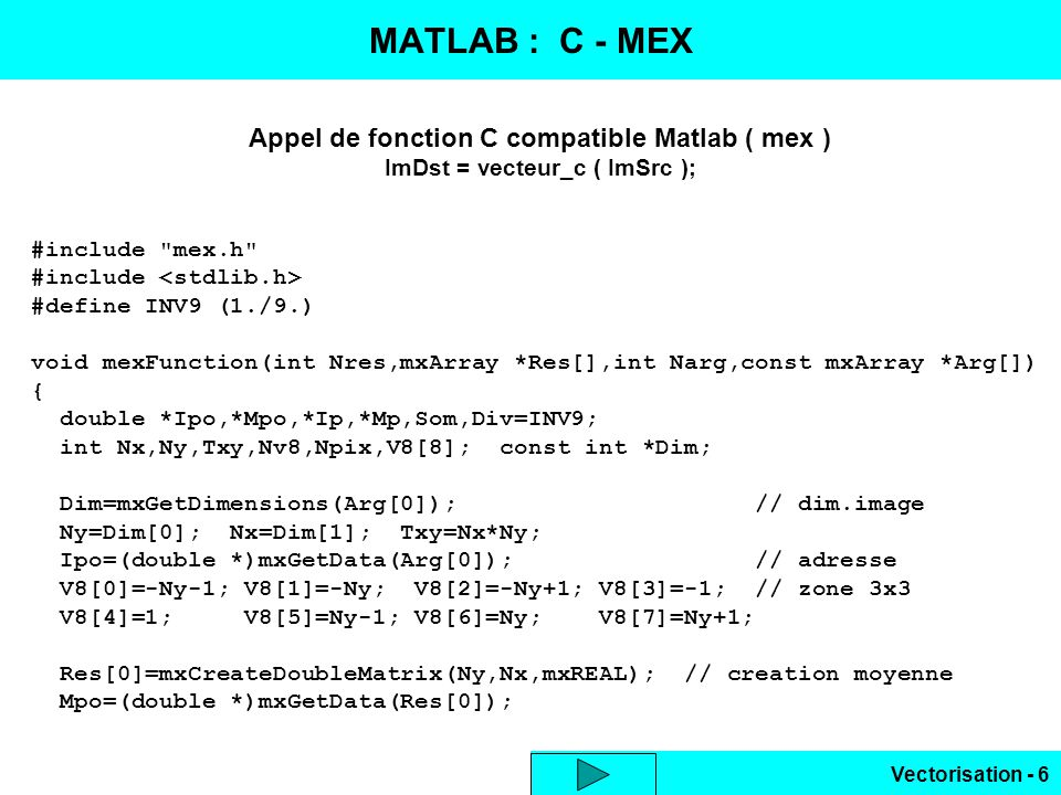 Vectorisation - 6 Appel de fonction C compatible Matlab ( mex ) ImDst = vecteur_c ( ImSrc ); #include
