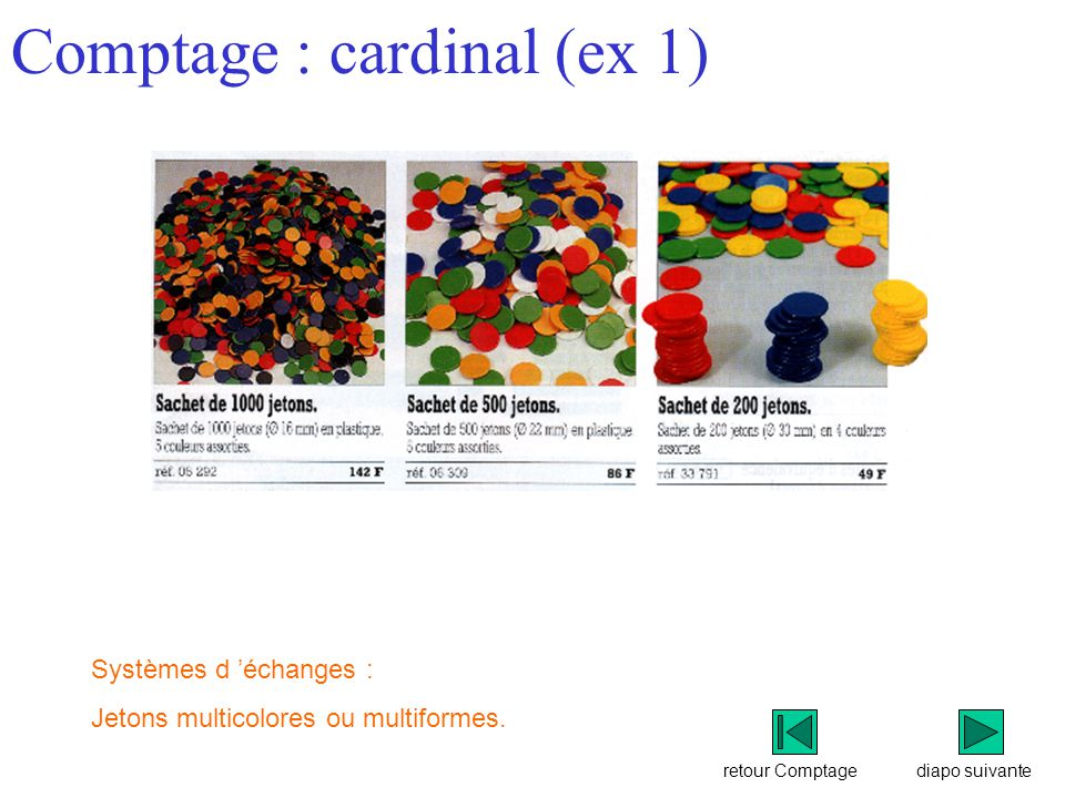 retour Comptage Comptage : cardinal (ex 1) diapo suivante Systèmes d 'échanges : Jetons multicolores ou multiformes.