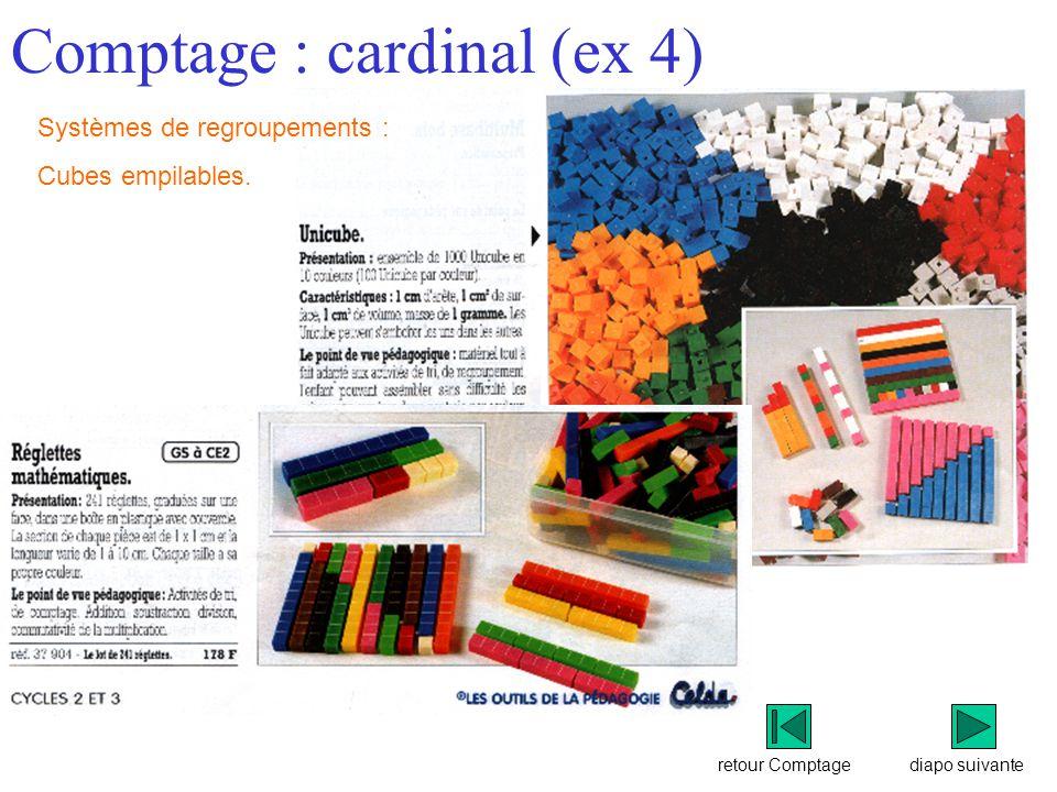retour Comptage Comptage : cardinal (ex 4) diapo suivante Systèmes de regroupements : Cubes empilables.