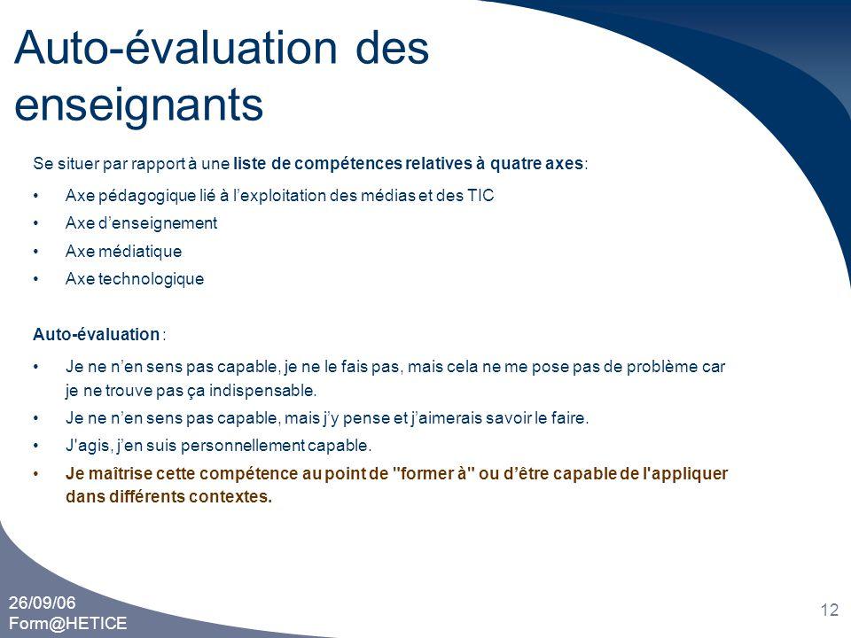 26/09/06 Form@HETICE 12 Auto-évaluation des enseignants Se situer par rapport à une liste de compétences relatives à quatre axes: •Axe pédagogique lié