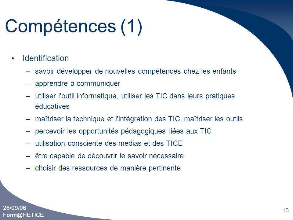 26/09/06 Form@HETICE 13 Compétences (1) •Identification –savoir développer de nouvelles compétences chez les enfants –apprendre à communiquer –utilise