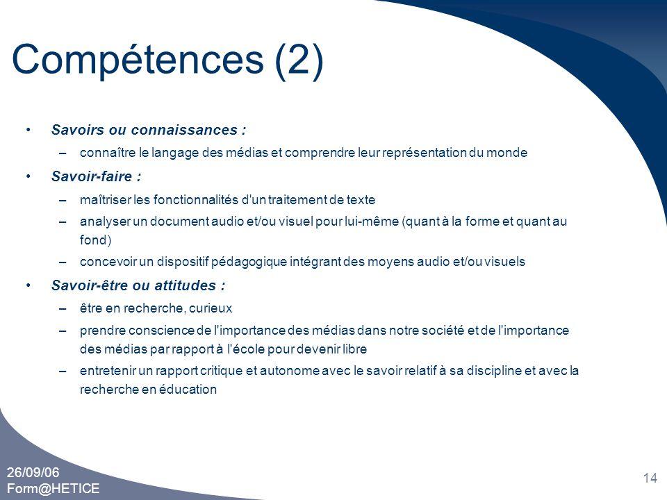 26/09/06 Form@HETICE 14 Compétences (2) •Savoirs ou connaissances : –connaître le langage des médias et comprendre leur représentation du monde •Savoi
