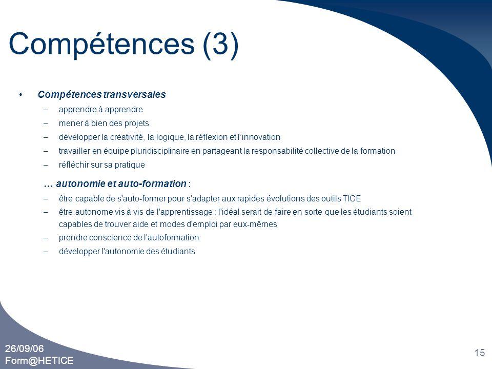 26/09/06 Form@HETICE 15 Compétences (3) •Compétences transversales –apprendre à apprendre –mener à bien des projets –développer la créativité, la logi