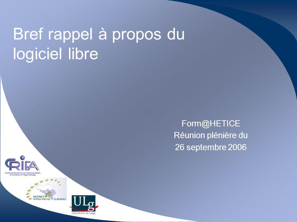 Bref rappel à propos du logiciel libre Form@HETICE Réunion plénière du 26 septembre 2006