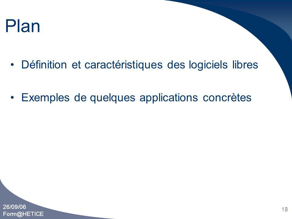 26/09/06 Form@HETICE 18 Plan •Définition et caractéristiques des logiciels libres •Exemples de quelques applications concrètes