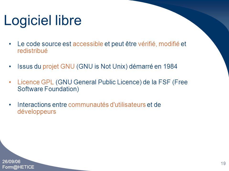 26/09/06 Form@HETICE 19 Logiciel libre •Le code source est accessible et peut être vérifié, modifié et redistribué •Issus du projet GNU (GNU is Not Un