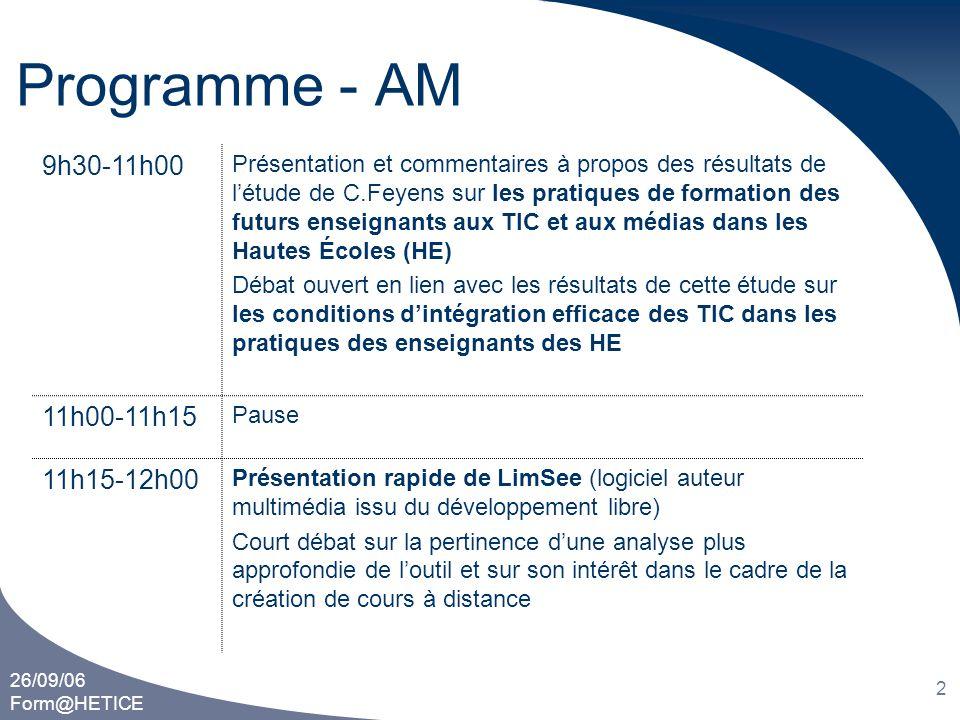 26/09/06 Form@HETICE 2 Programme - AM 9h30-11h00 Présentation et commentaires à propos des résultats de l'étude de C.Feyens sur les pratiques de forma