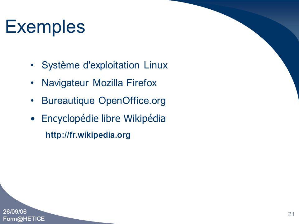 26/09/06 Form@HETICE 21 Exemples •Système d'exploitation Linux •Navigateur Mozilla Firefox •Bureautique OpenOffice.org •Encyclopédie libre Wikipédia h