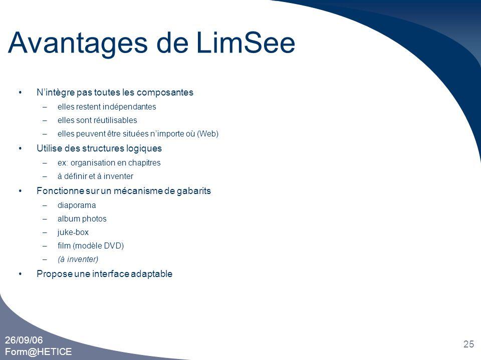 26/09/06 Form@HETICE 25 Avantages de LimSee •N'intègre pas toutes les composantes –elles restent indépendantes –elles sont réutilisables –elles peuven