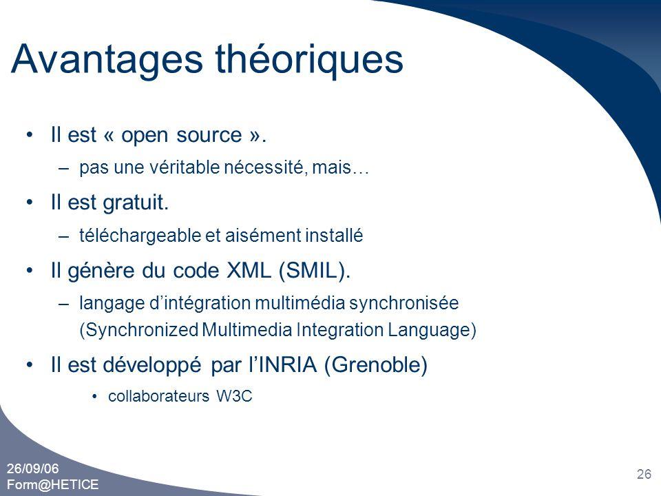 26/09/06 Form@HETICE 26 Avantages théoriques •Il est « open source ». –pas une véritable nécessité, mais… •Il est gratuit. –téléchargeable et aisément