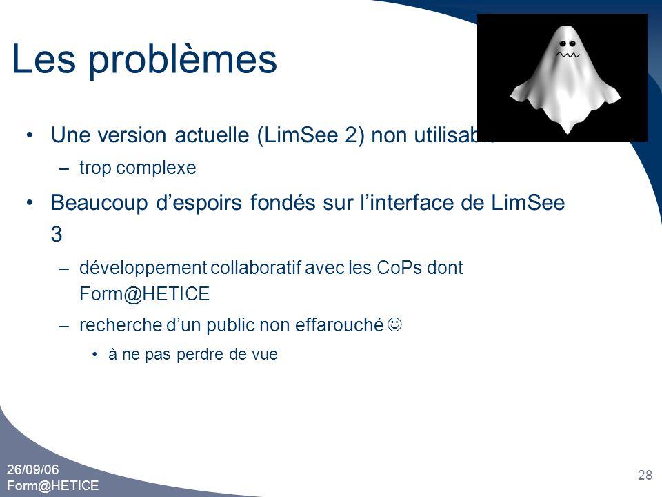 26/09/06 Form@HETICE 28 Les problèmes •Une version actuelle (LimSee 2) non utilisable –trop complexe •Beaucoup d'espoirs fondés sur l'interface de Lim