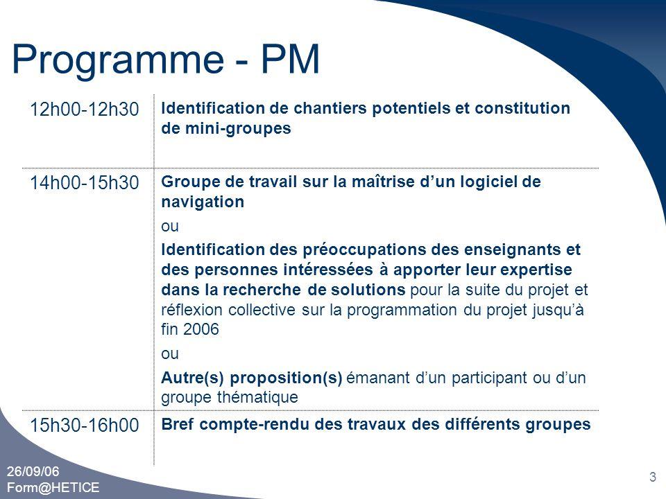 26/09/06 Form@HETICE 3 Programme - PM 12h00-12h30 Identification de chantiers potentiels et constitution de mini-groupes 14h00-15h30 Groupe de travail
