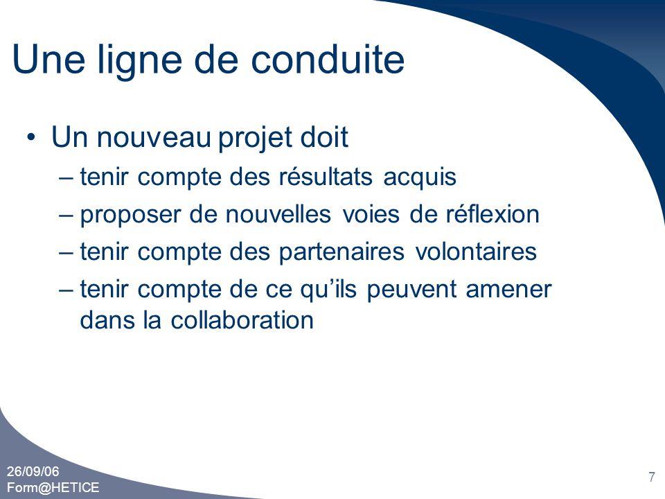 26/09/06 Form@HETICE 7 Une ligne de conduite •Un nouveau projet doit –tenir compte des résultats acquis –proposer de nouvelles voies de réflexion –ten