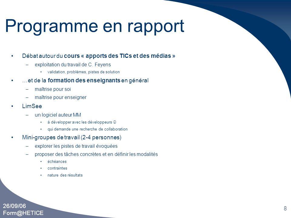 26/09/06 Form@HETICE 8 Programme en rapport •Débat autour du cours « apports des TICs et des médias » –exploitation du travail de C. Feyens •validatio